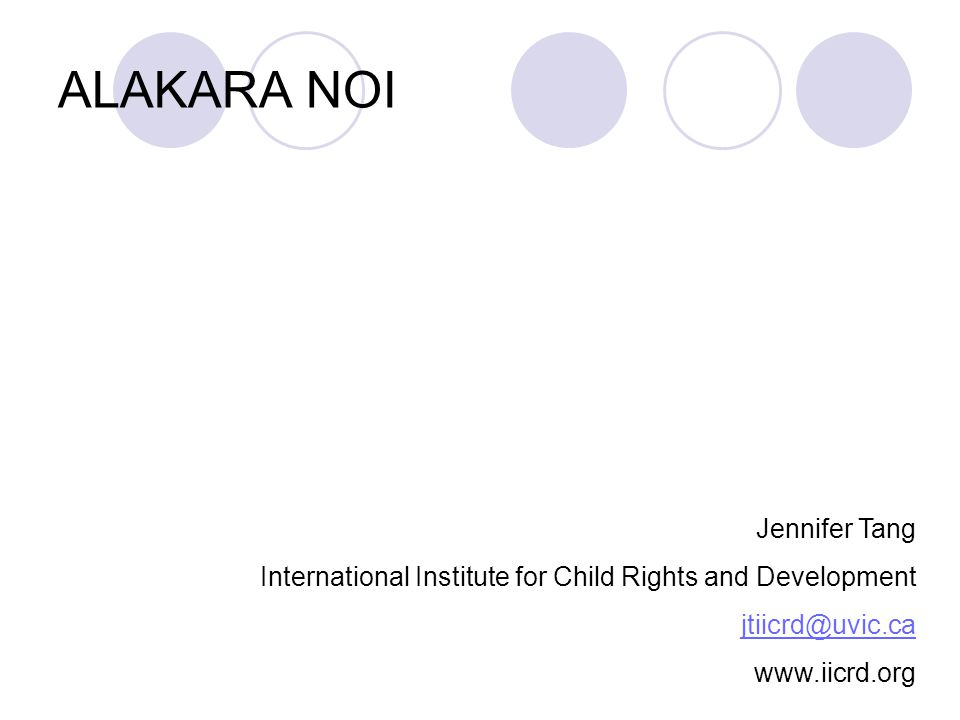 ALAKARA NOI Jennifer Tang International Institute for Child Rights and Development jtiicrd@uvic.ca www.iicrd.org
