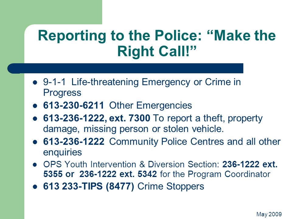 May 2009 Reporting to the Police: Make the Right Call! Life-threatening Emergency or Crime in Progress Other Emergencies , ext.