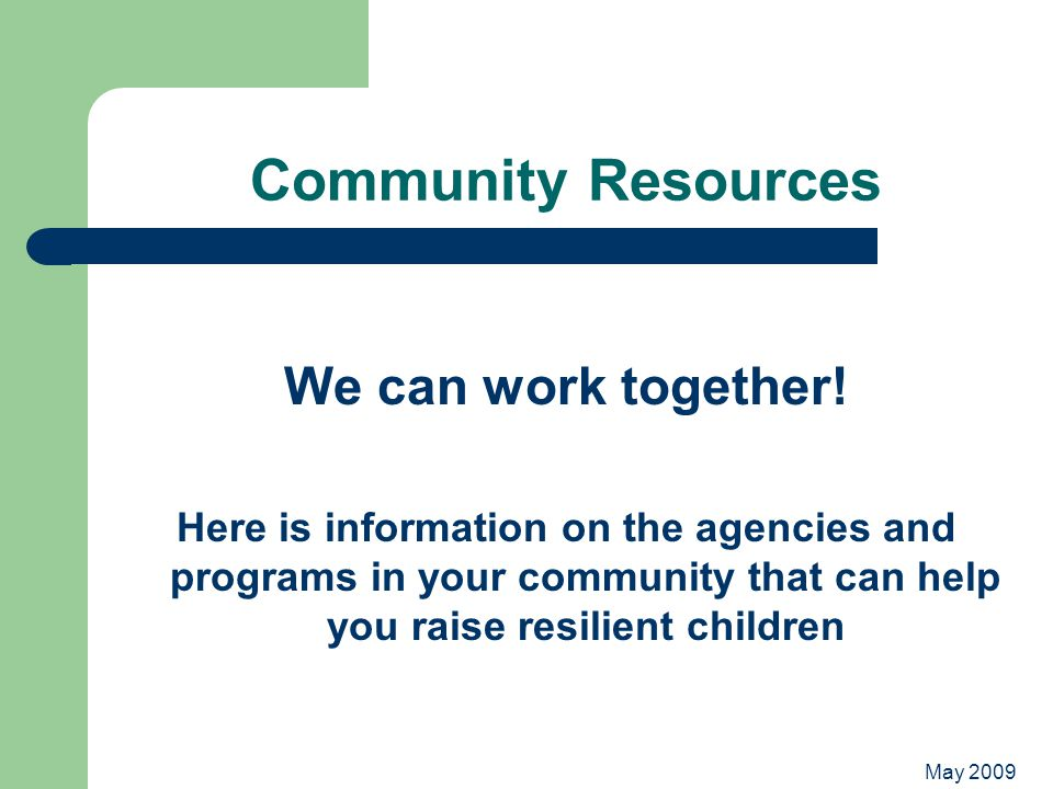 May 2009 Community Resources We can work together.