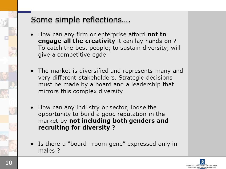 10 Some simple reflections…. How can any firm or enterprise afford not to engage all the creativity it can lay hands on ? To catch the best people; to