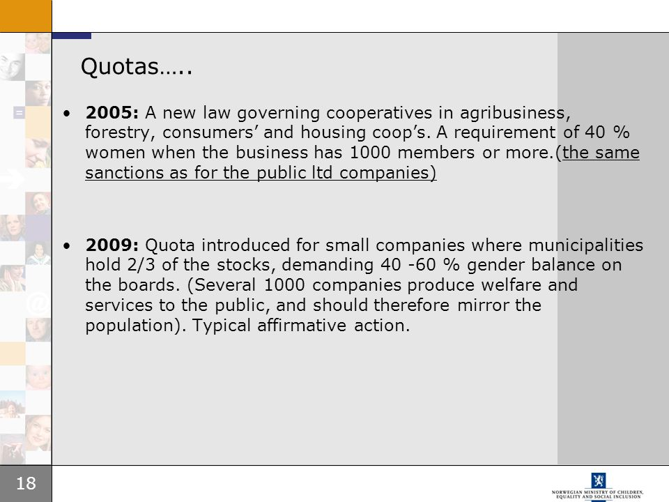 18 2005: A new law governing cooperatives in agribusiness, forestry, consumers' and housing coop's. A requirement of 40 % women when the business has