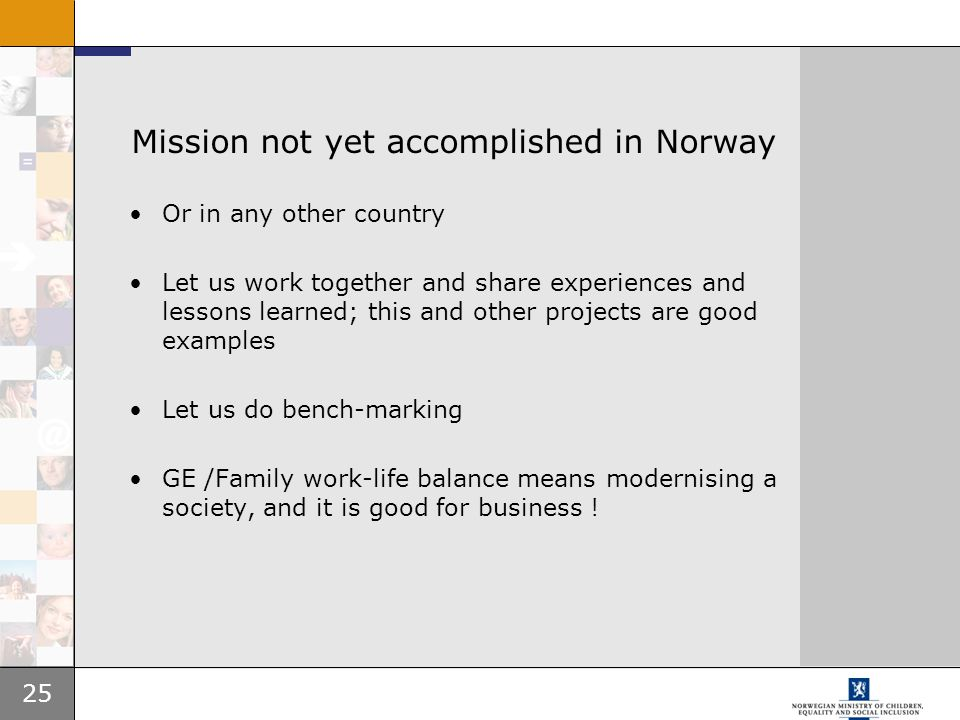 25 Mission not yet accomplished in Norway Or in any other country Let us work together and share experiences and lessons learned; this and other proje
