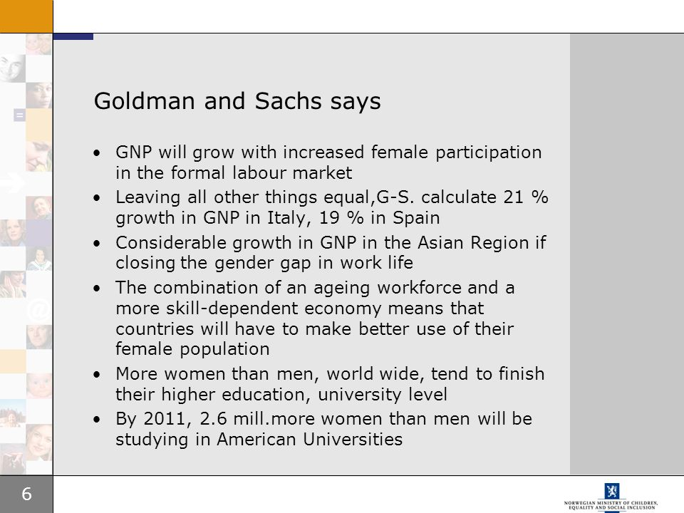 6 Goldman and Sachs says GNP will grow with increased female participation in the formal labour market Leaving all other things equal,G-S. calculate 2