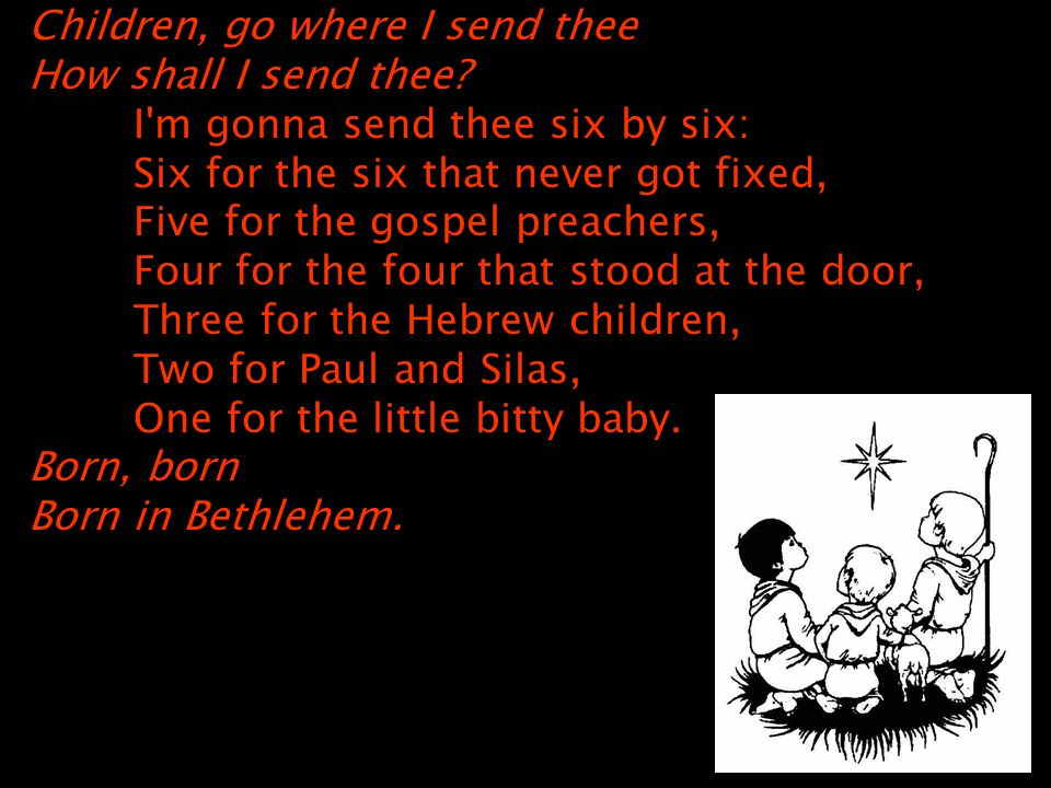 Seven for the seven that never got to heaven Six for the six that never got fixed, Five for the gospel preachers, Four for the four that stood at the door, Three for the Hebrew children, Two for Paul and Silas, One for the little bitty baby.