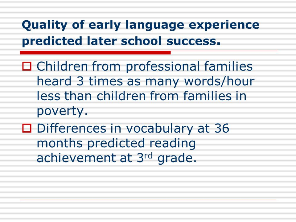 Quality of early language experience predicted later school success.