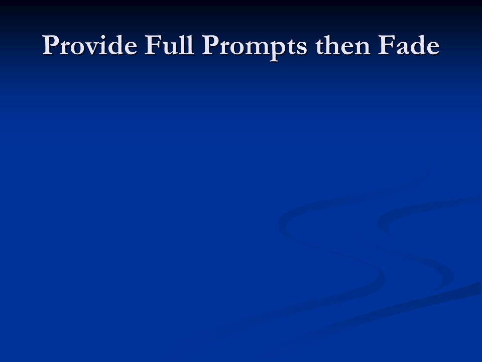 Provide Full Prompts then Fade