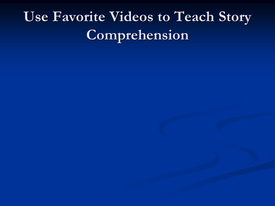 Use Favorite Videos to Teach Story Comprehension