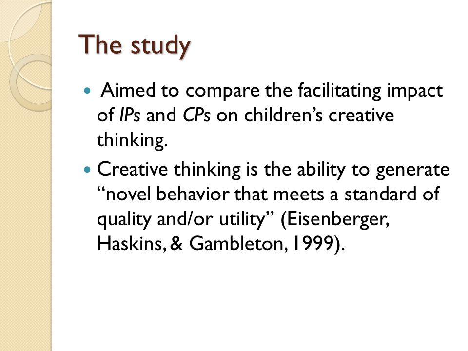 The study Aimed to compare the facilitating impact of IPs and CPs on children's creative thinking.