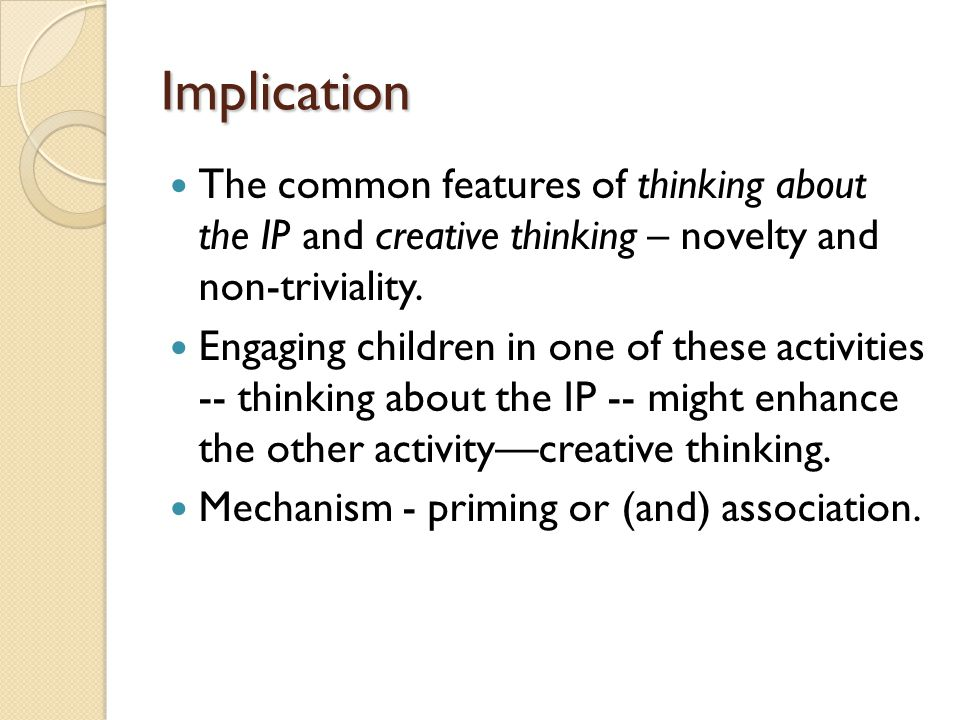 Implication The common features of thinking about the IP and creative thinking – novelty and non-triviality.