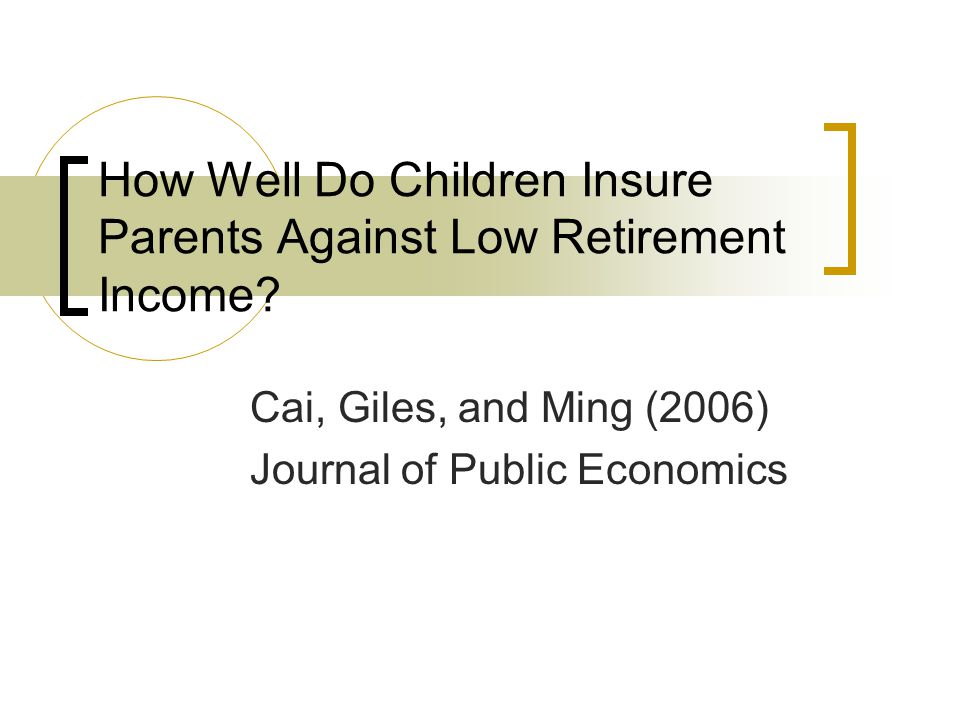 How Well Do Children Insure Parents Against Low Retirement Income? Cai, Giles, and Ming (2006) Journal of Public Economics