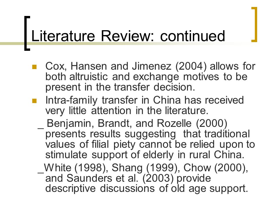 Literature Review: continued Cox, Hansen and Jimenez (2004) allows for both altruistic and exchange motives to be present in the transfer decision. In