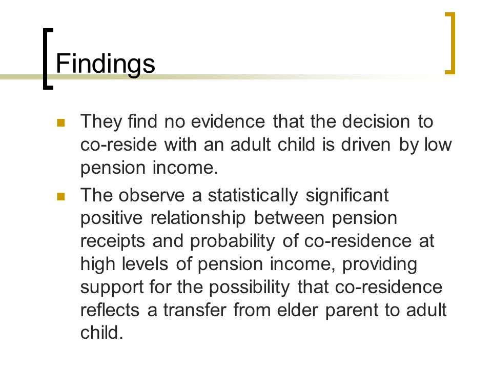 Findings They find no evidence that the decision to co-reside with an adult child is driven by low pension income.