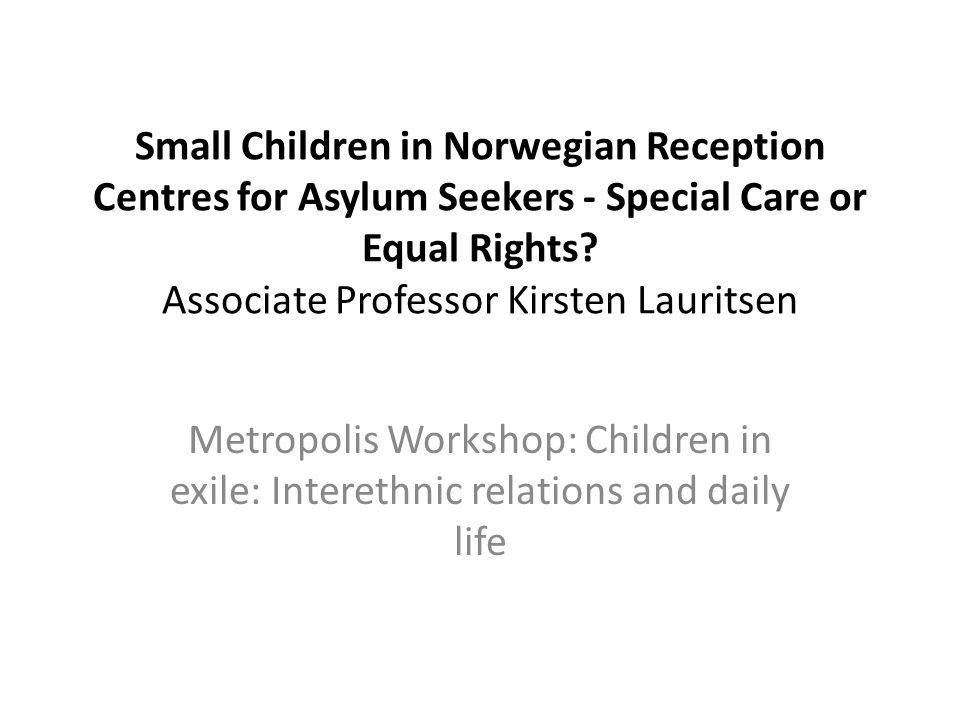 Small Children in Norwegian Reception Centres for Asylum Seekers - Special Care or Equal Rights.
