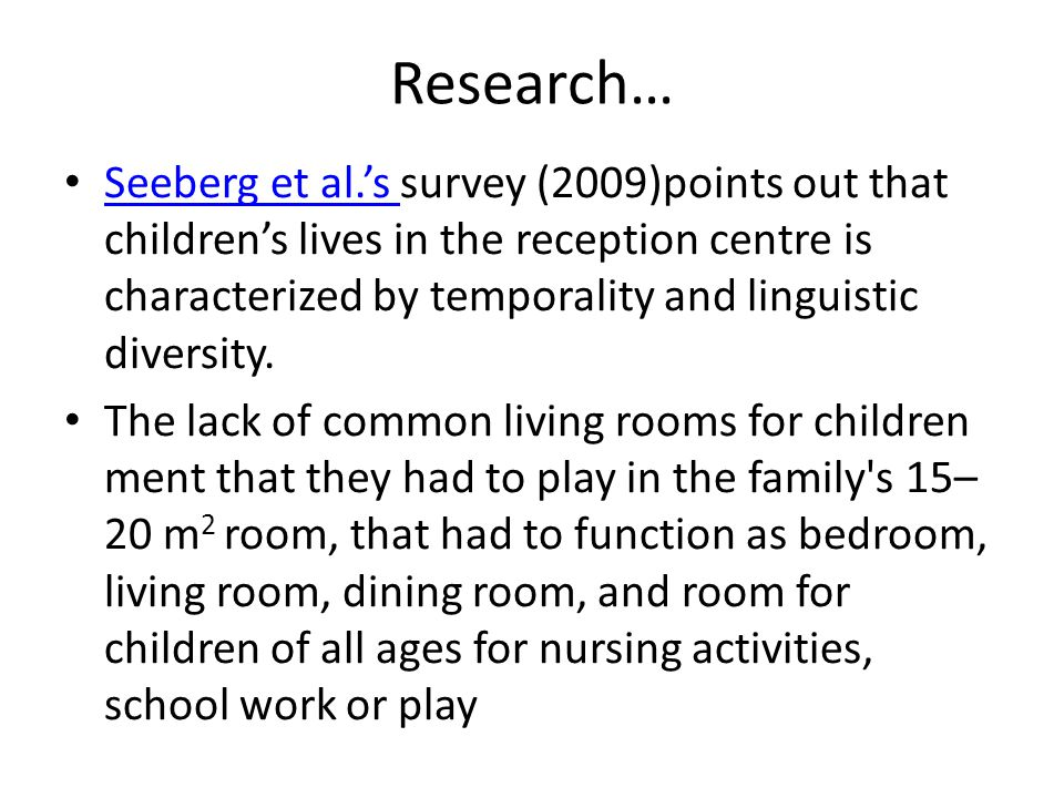 Research… Seeberg et al.'s survey (2009)points out that children's lives in the reception centre is characterized by temporality and linguistic diversity.