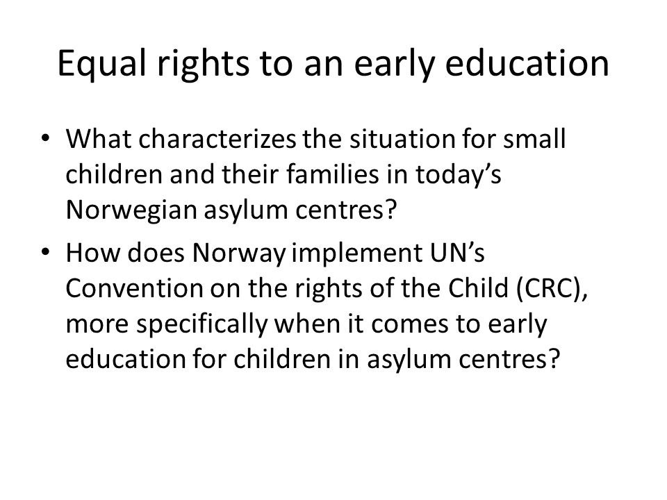 Equal rights to an early education What characterizes the situation for small children and their families in today's Norwegian asylum centres.
