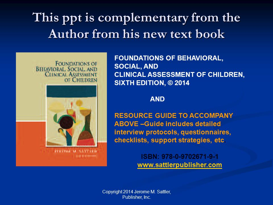ASSESSMENT OF CHILDREN'S BEHAVIOURAL, SOCIAL, AND CLINICAL FUNCTIONING The Psychological Society Of Ireland & School of Psychology Trinity College Dublin May 9, 2014 JEROME M.