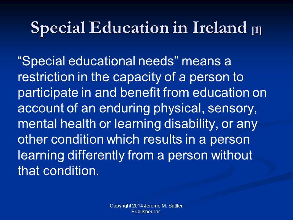 Special Education in Ireland [2] Source: Source: Education for Persons with Special Educational Needs Act 2004 (http://www.irishstatutebook.ie/pdf/2004/en.act.2004.0030.pdf) Copyright 2014 Jerome M.