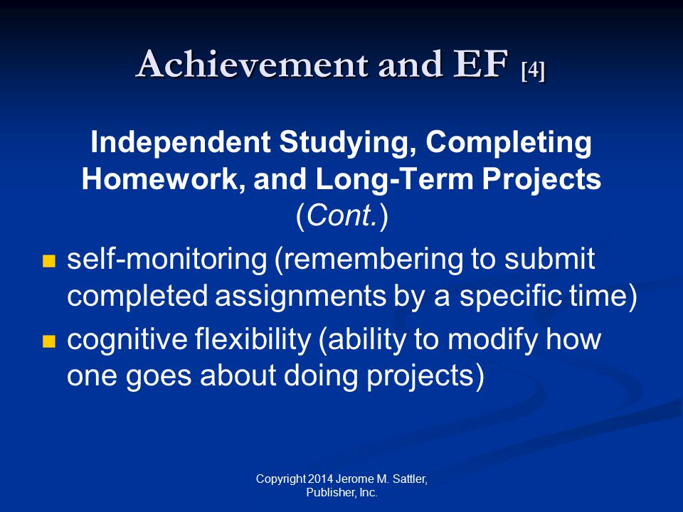 Achievement and EF [4] Test-Taking prioritizing and focusing on relevant themes managing time to study and answer questions Copyright 2014 Jerome M.