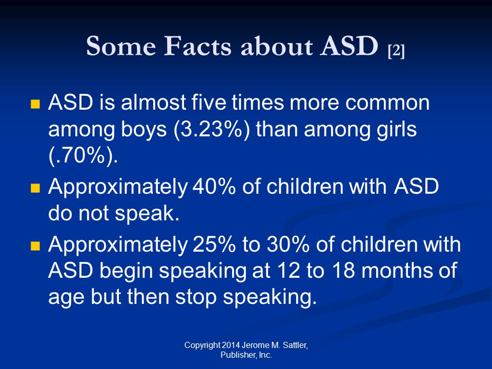 Some Facts about ASD [3] Before child's first birthday, parents may have concerns about child's social, communication, and fine-motor skills vision and hearing Copyright 2014 Jerome M.