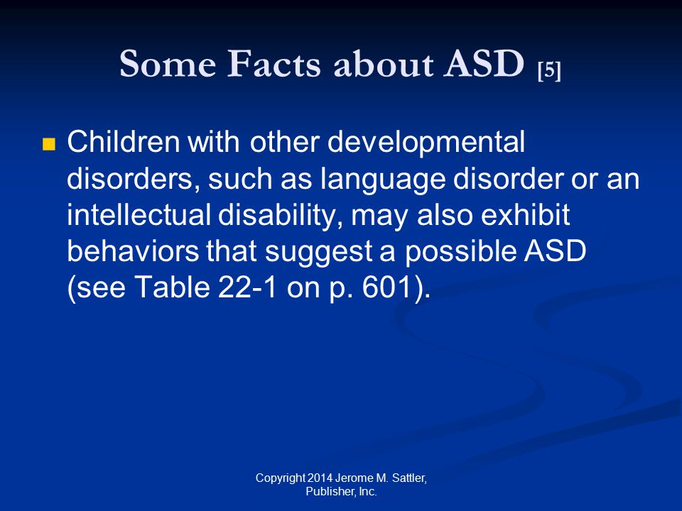 Increase in Number of Children Diagnosed with ASD Greater public awareness More clearly defined public policies Availability of more extensive social services and education Availability of better and more sensitive diagnostic tools Copyright 2014 Jerome M.