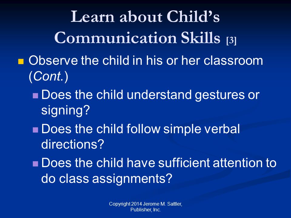 Learn about Child's Communication Skills [4] Under no condition should you use facilitated communication to interview a child with ASD Copyright 2014 Jerome M.