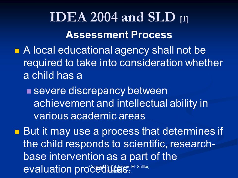 IDEA 2004 and SLD [2] But IDEA does not define how a severe discrepancy between achievement and intellectual ability should be determined.