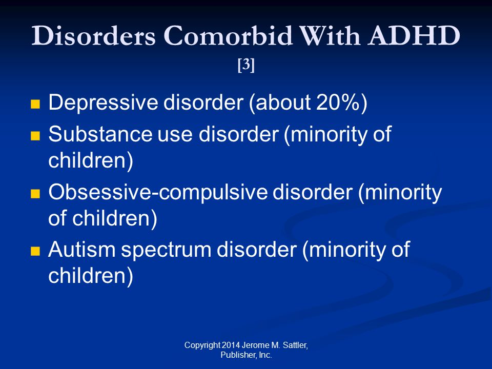 ADHD and Conduct Disorder [1] A distinct subtype and may have a genetic basis Increased risk for antisocial behaviors substance abuse peer rejection low self-esteem depression personality disorders Copyright 2014 Jerome M.