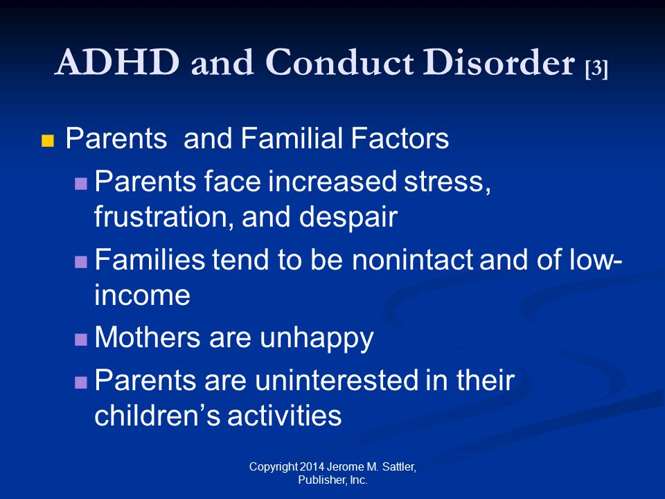 Children with ADHD at Adulthood Less education, including fewer college degrees Lower incomes Higher divorce rates More antisocial personality disorders More substance-related disorders Increased risk for criminal behavior Copyright 2014 Jerome M.
