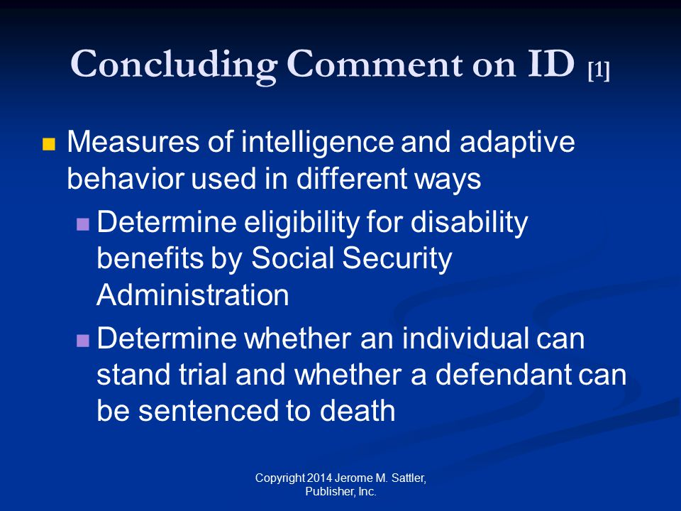 Concluding Comment on ID [2] Evaluation of intellectual disability thus has extremely far-reaching consequences Copyright 2014 Jerome M.