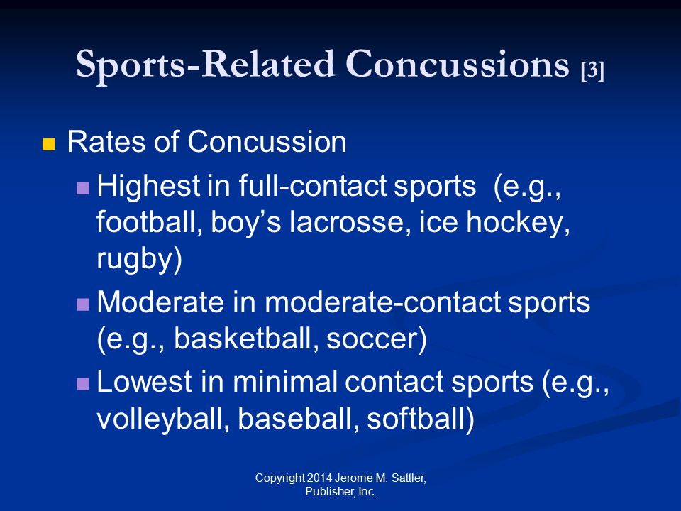 Sports-Related Concussions [4] Consider the cumulative effects of sports- related concussions Possibility of long-term permanent damage in the form of chronic traumatic encephalopathy See Table 23-3 (p.