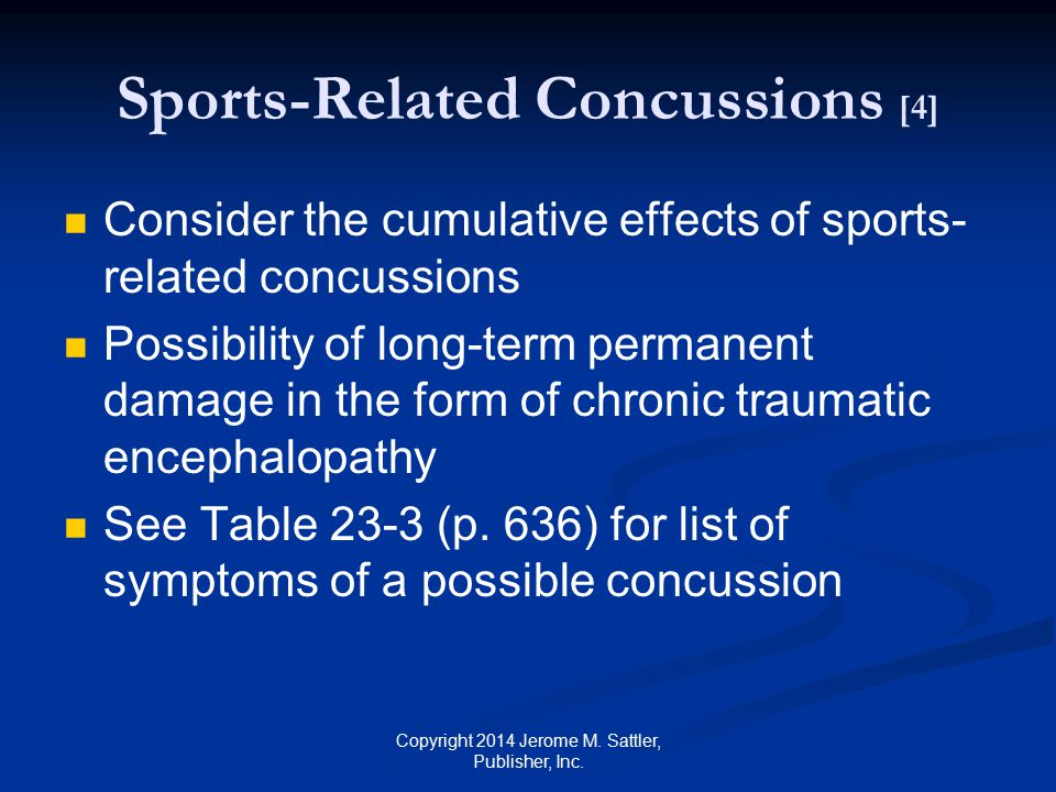 Sports-Related Concussions [5] If one or more of these symptoms are present, adults on the scene should call 911 contact the child's parents immediately This is especially critical because concussions can result in an intracranial hemorrhage, which is life-threatening Copyright 2014 Jerome M.