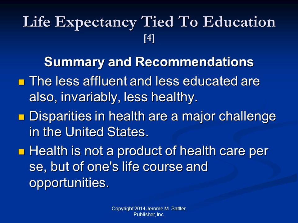 Life Expectancy Tied To Education [5] Summary and Recommendations (Cont.) The less educated must learn the following: It does matter.