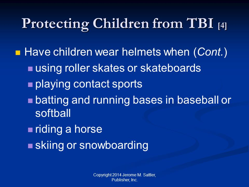 Protecting Children from TBI [5] Research should continue to focus on ways to reduce the severity and occurrence of sports-related injuries Copyright 2014 Jerome M.