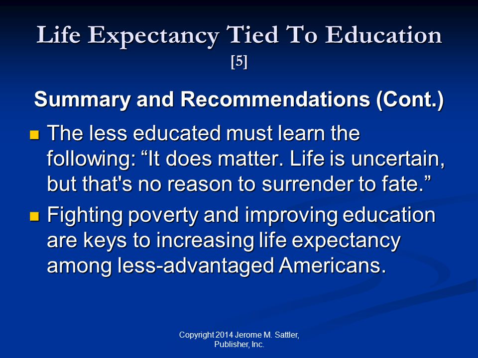 Life Expectancy Tied To Education [6] Summary and Recommendations (Cont.) Source: Meara, E.
