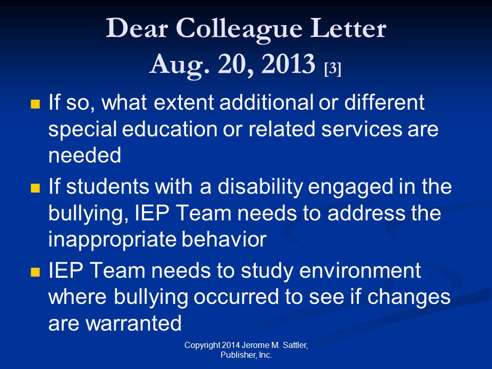 Rate of Victimization Students with Disabilities in US [1] Rate for all students between 15% to 28% Rate for students with disabilities 25% to 34% Elementary school 25% Middle school 34% High school 27% Rate is 1 to 1½ times higher than for all students Copyright 2014 Jerome M.