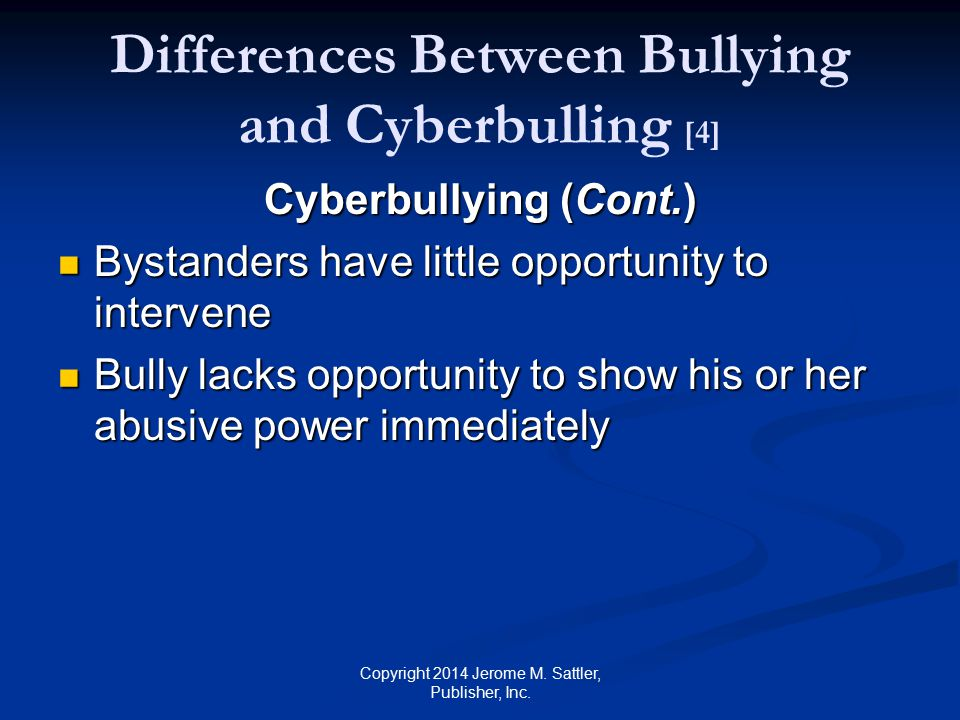 Cyberbullies But… But… Cyberbullies are not a new class of bullies—they also may engage in overt aggressive and social bullying Copyright 2014 Jerome M.
