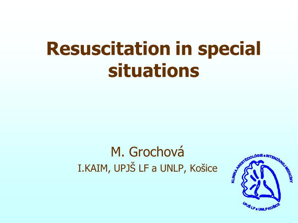 Resuscitation in special situations M. Grochová I.KAIM, UPJŠ LF a UNLP, Košice