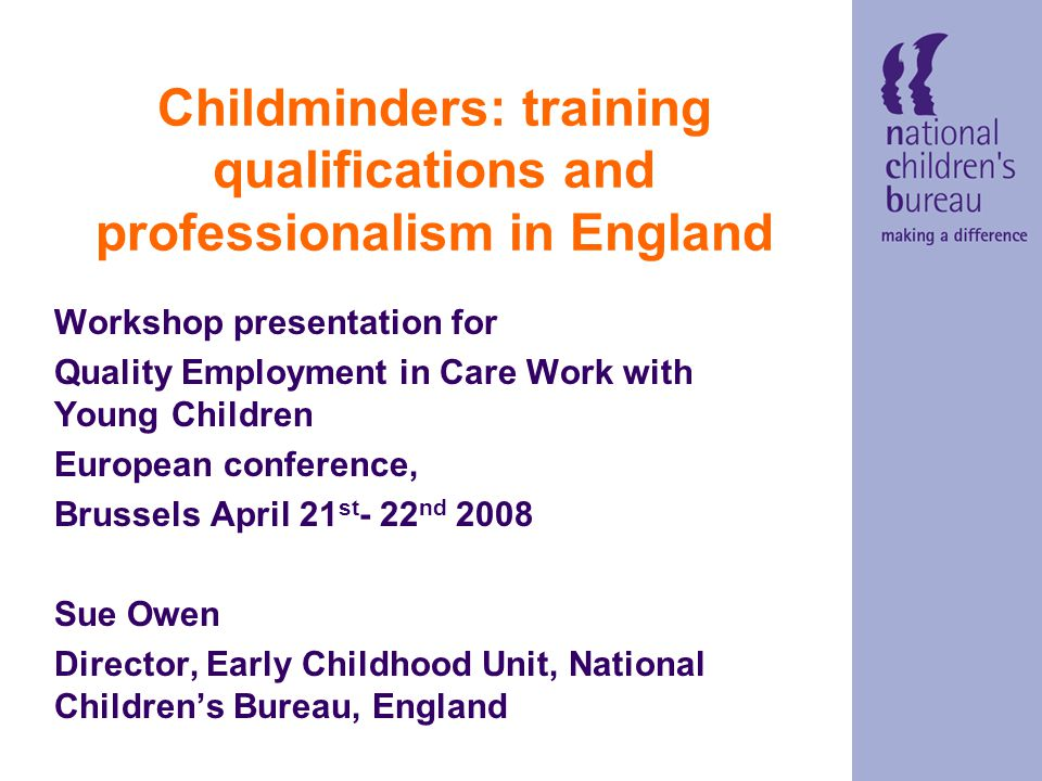 Other current statistics There has been an increase in childminders undertaking training from 61% in 2003 to 88% in 2005.
