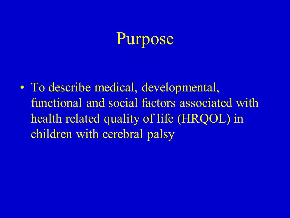Purpose To describe medical, developmental, functional and social factors associated with health related quality of life (HRQOL) in children with cerebral palsy