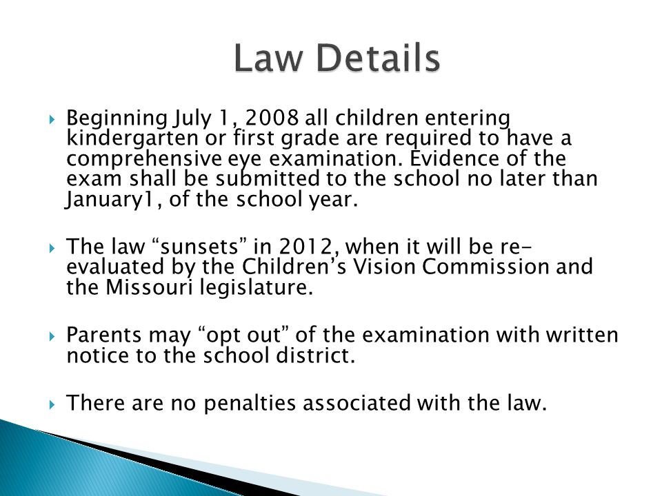  Beginning July 1, 2008 all children entering kindergarten or first grade are required to have a comprehensive eye examination. Evidence of the exam