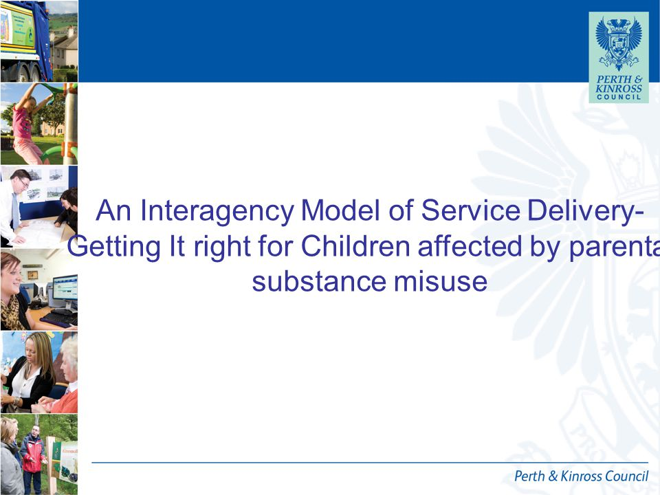 An Interagency Model of Service Delivery- Getting It right for Children affected by parental substance misuse