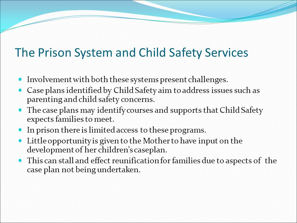 The Prison System and Child Safety Services Involvement with both these systems present challenges.