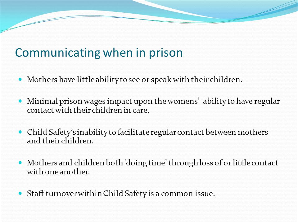 Communicating when in prison Mothers have little ability to see or speak with their children.