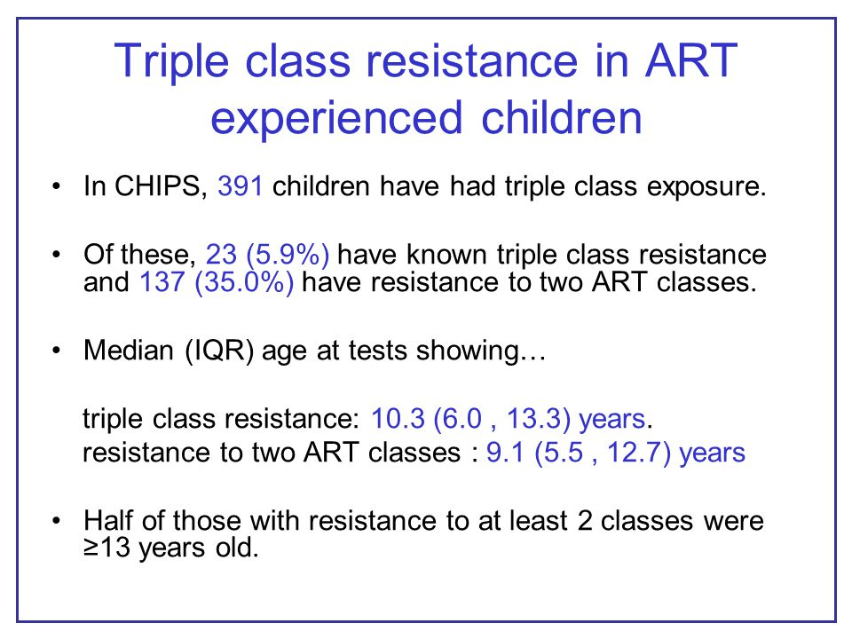 Triple class resistance in ART experienced children In CHIPS, 391 children have had triple class exposure.