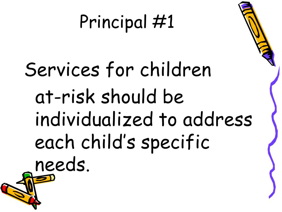 Principal #1 Services for children at-risk should be individualized to address each child's specific needs.