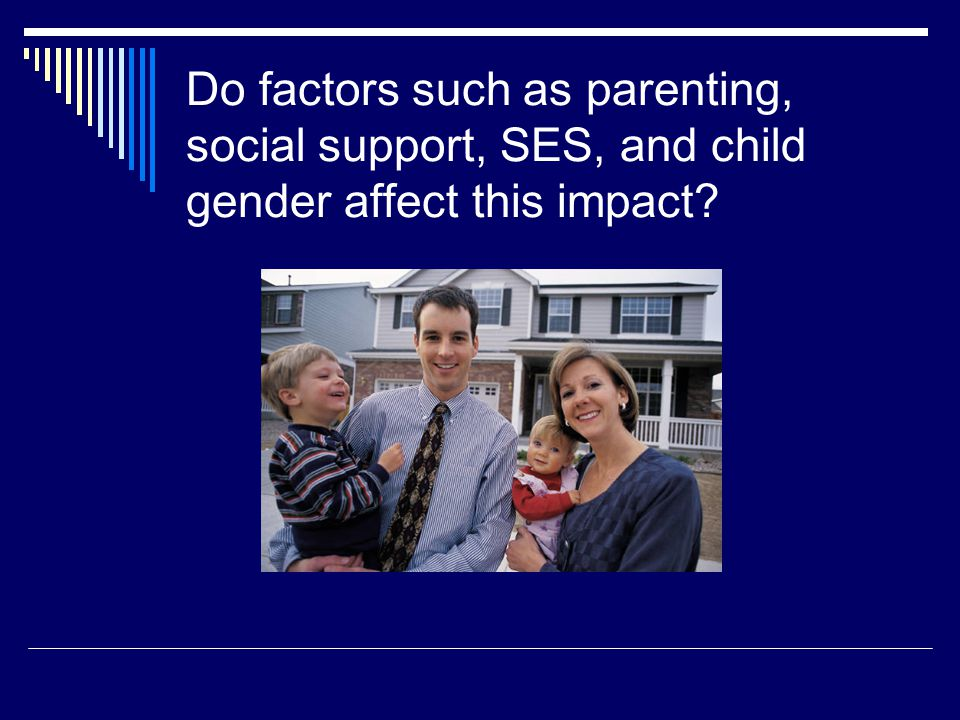 Do factors such as parenting, social support, SES, and child gender affect this impact