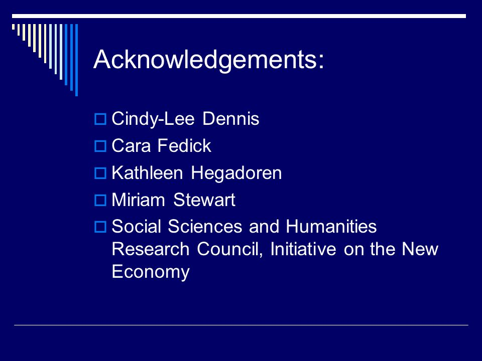 Acknowledgements:  Cindy-Lee Dennis  Cara Fedick  Kathleen Hegadoren  Miriam Stewart  Social Sciences and Humanities Research Council, Initiative on the New Economy