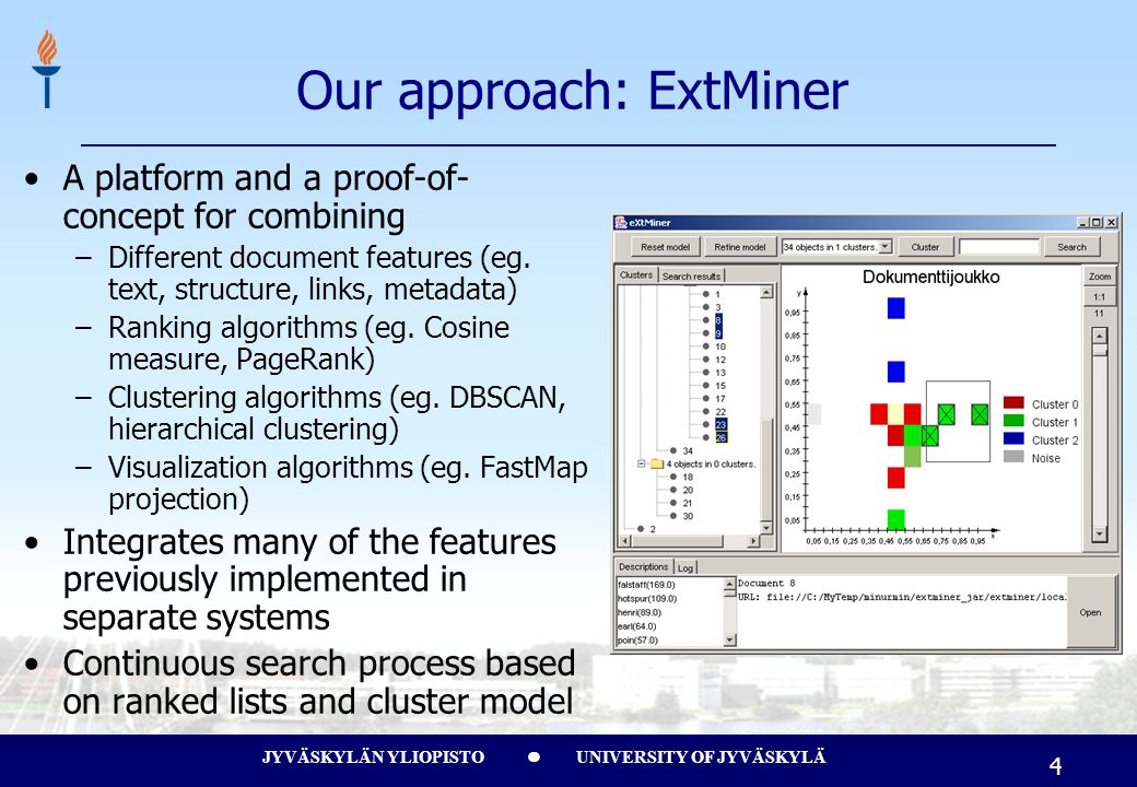 JYVÄSKYLÄN YLIOPISTO UNIVERSITY OF JYVÄSKYLÄ 4 Our approach: ExtMiner A platform and a proof-of- concept for combining –Different document features (eg.