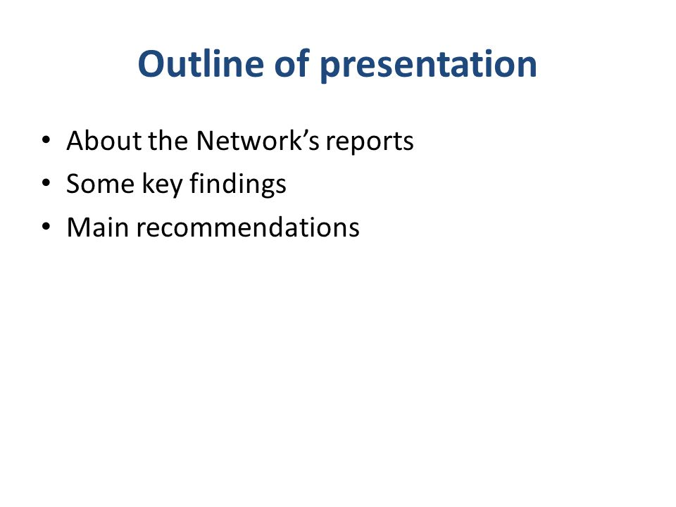Outline of presentation About the Network's reports Some key findings Main recommendations