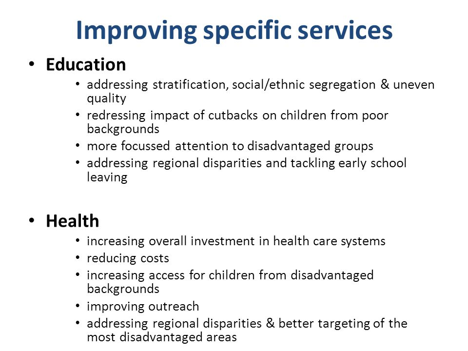 Improving specific services Education addressing stratification, social/ethnic segregation & uneven quality redressing impact of cutbacks on children